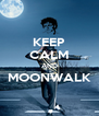 KEEP CALM AND MOONWALK  - Personalised Poster A4 size