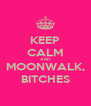 KEEP CALM AND MOONWALK, BITCHES - Personalised Poster A4 size