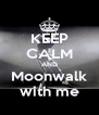 KEEP CALM AND Moonwalk with me - Personalised Poster A4 size