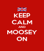 KEEP CALM AND MOOSEY ON - Personalised Poster A4 size