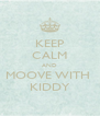 KEEP CALM AND MOOVE WITH  KIDDY - Personalised Poster A4 size