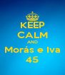 KEEP CALM AND Morás e Iva 45 - Personalised Poster A4 size