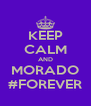 KEEP CALM AND MORADO #FOREVER - Personalised Poster A4 size
