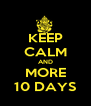 KEEP CALM AND MORE 10 DAYS - Personalised Poster A4 size