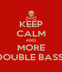 KEEP CALM AND MORE DOUBLE BASS  - Personalised Poster A4 size