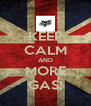 KEEP CALM AND MORE GAS! - Personalised Poster A4 size