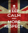 KEEP CALM AND MORE RESPECT - Personalised Poster A4 size