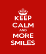 KEEP CALM AND MORE SMILES - Personalised Poster A4 size