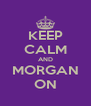 KEEP CALM AND MORGAN ON - Personalised Poster A4 size