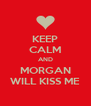 KEEP CALM AND MORGAN WILL KISS ME - Personalised Poster A4 size