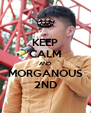 KEEP CALM AND MORGANOUS 2ND - Personalised Poster A4 size