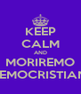 KEEP CALM AND MORIREMO DEMOCRISTIANI - Personalised Poster A4 size