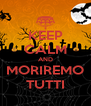 KEEP CALM AND MORIREMO TUTTI - Personalised Poster A4 size