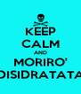 KEEP CALM AND MORIRO' DISIDRATATA - Personalised Poster A4 size
