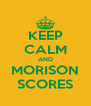 KEEP CALM AND MORISON SCORES - Personalised Poster A4 size