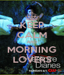 KEEP CALM AND MORNING LOVERS - Personalised Poster A4 size