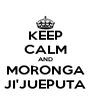 KEEP CALM AND MORONGA JI'JUEPUTA - Personalised Poster A4 size