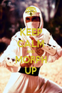 KEEP CALM AND MORPH UP - Personalised Poster A4 size