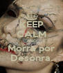 KEEP CALM AND Morra por Desonra. - Personalised Poster A4 size