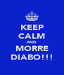 KEEP CALM AND MORRE DIABO!!! - Personalised Poster A4 size