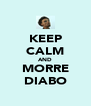 KEEP CALM AND MORRE DIABO - Personalised Poster A4 size