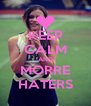 KEEP CALM AND MORRE HATERS - Personalised Poster A4 size