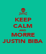 KEEP CALM AND MORRE JUSTIN BIBA - Personalised Poster A4 size