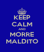 KEEP CALM AND MORRE MALDITO - Personalised Poster A4 size