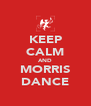 KEEP CALM AND MORRIS DANCE - Personalised Poster A4 size
