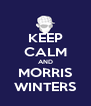 KEEP CALM AND MORRIS WINTERS - Personalised Poster A4 size