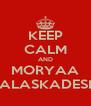 KEEP CALM AND MORYAA KALASKADESH! - Personalised Poster A4 size