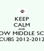 KEEP CALM AND MOSCOW MIDDLE SCHOOL CUBS 2012-2012 - Personalised Poster A4 size