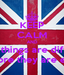 KEEP CALM AND most things are difficult  before they are easy - Personalised Poster A4 size