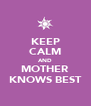 KEEP CALM AND MOTHER KNOWS BEST - Personalised Poster A4 size