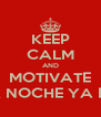 KEEP CALM AND MOTIVATE QUE LA NOCHE YA EMPESO - Personalised Poster A4 size