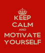 KEEP CALM AND MOTIVATE YOURSELF - Personalised Poster A4 size