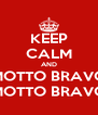 KEEP CALM AND MOTTO BRAVO MOTTO BRAVO - Personalised Poster A4 size