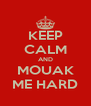 KEEP CALM AND MOUAK ME HARD - Personalised Poster A4 size