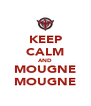 KEEP CALM AND MOUGNE MOUGNE - Personalised Poster A4 size