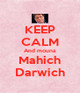 KEEP CALM And mouna Mahich Darwich - Personalised Poster A4 size
