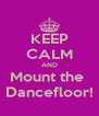 KEEP CALM AND Mount the  Dancefloor! - Personalised Poster A4 size