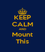 KEEP CALM AND Mount This - Personalised Poster A4 size