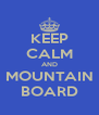 KEEP CALM AND MOUNTAIN BOARD - Personalised Poster A4 size