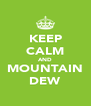 KEEP CALM AND MOUNTAIN DEW - Personalised Poster A4 size