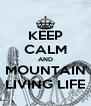 KEEP CALM AND MOUNTAIN LIVING LIFE - Personalised Poster A4 size