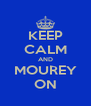 KEEP CALM AND MOUREY ON - Personalised Poster A4 size