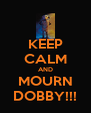 KEEP CALM AND MOURN DOBBY!!! - Personalised Poster A4 size