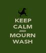 KEEP CALM AND MOURN WASH - Personalised Poster A4 size