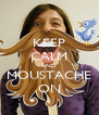 KEEP CALM AND MOUSTACHE ON - Personalised Poster A4 size