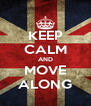 KEEP CALM AND MOVE ALONG - Personalised Poster A4 size